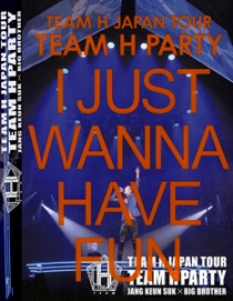 TEAM H JAPAN TOUR TEAM H PARTY I JUST WANNA HAVE FUN LIVE