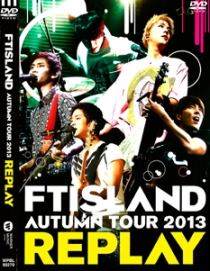 FTISLAND Autumn Tour 2013 -Replay-