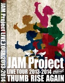 JAM Project LIVE TOUR 2013-2014 THUMB RISE AGAIN