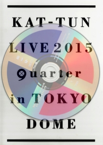 KAT-TUN LIVE 2015 quarter in TOKYO DOME