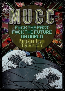 MUCC F#CK THE PAST F#CK THE FUTURE ON WORLD Paradise from T.R.E.N.D.Y